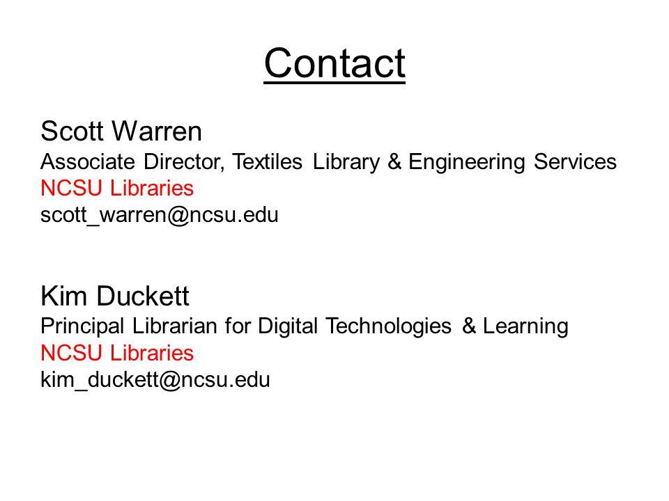 Contact Scott Warren Associate Director, Textiles Library & Engineering Services NCSU Libraries scott_warren@ncsu.edu Kim Duckett Principal Librarian for Digital Technologies & Learning NCSU Libraries kim_duckett@ncsu.edu