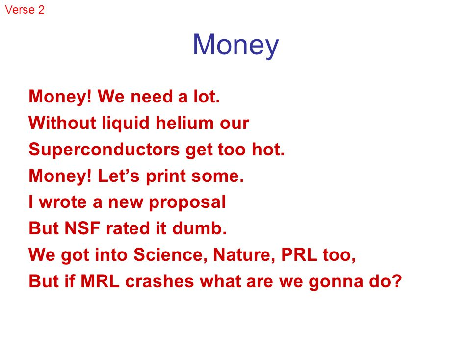 Money Money. We need a lot. Without liquid helium our Superconductors get too hot.