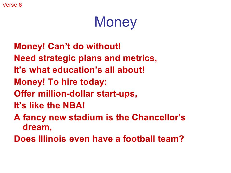Money Money. Cant do without. Need strategic plans and metrics, Its what educations all about.