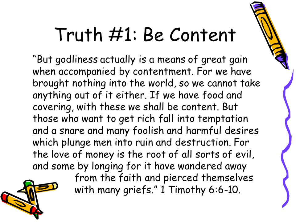 Truth #1: Be Content But godliness actually is a means of great gain when accompanied by contentment.