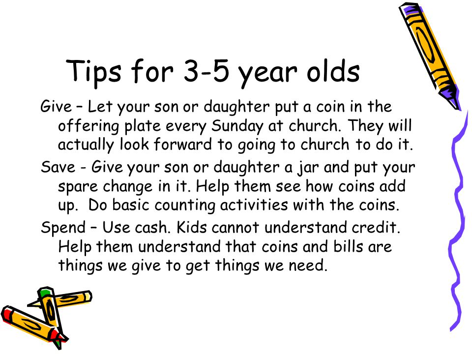 Tips for 6-10 year olds Allowance starts here.Make em earn it doing chores.