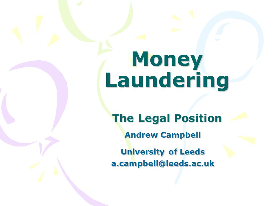 Money Laundering The Legal Position Andrew Campbell University of Leeds a.campbell@leeds.ac.uk