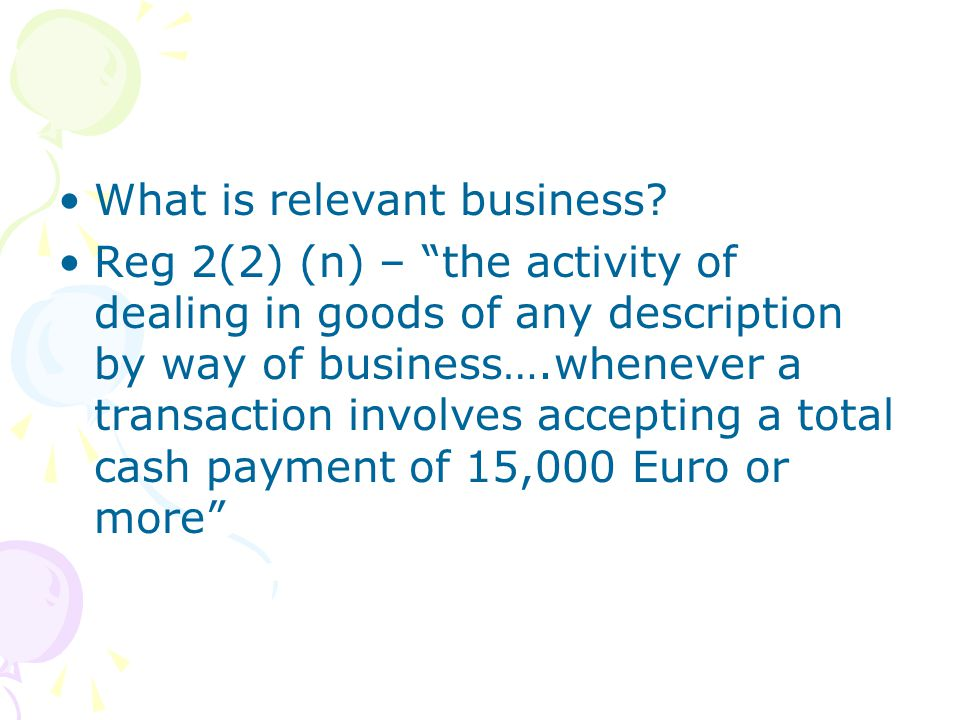 What is relevant business? Reg 2(2) (n) – the activity of dealing in goods of any description by way of business….whenever a transaction involves acce