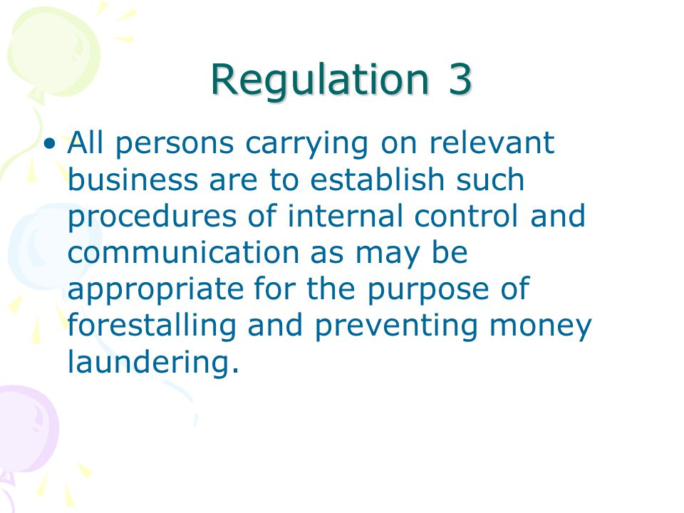 Regulation 3 All persons carrying on relevant business are to establish such procedures of internal control and communication as may be appropriate fo