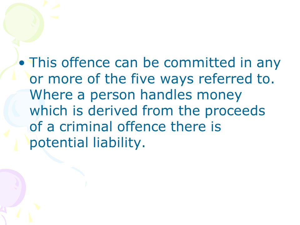 This offence can be committed in any or more of the five ways referred to. Where a person handles money which is derived from the proceeds of a crimin