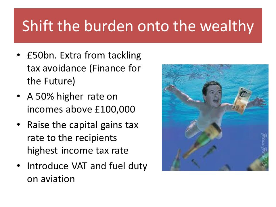 Shift the burden onto the wealthy £50bn.