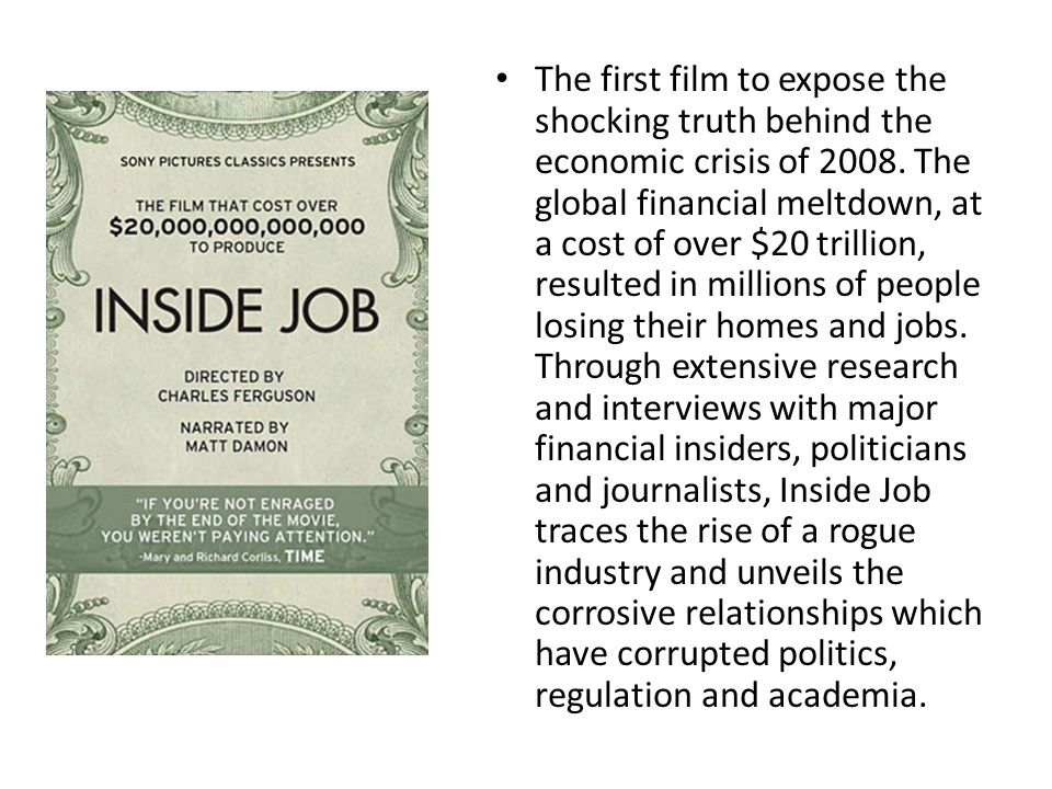 The first film to expose the shocking truth behind the economic crisis of 2008.