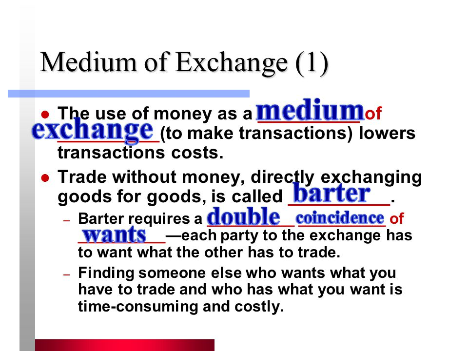 Medium of Exchange (2) A medium of exchange must be: – __________ __________ for __________ – __________ : easy to transport and transfer to the seller – __________ : measurable in both small and large units