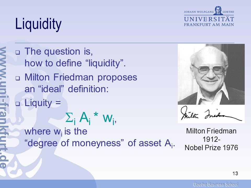 Goethe Business School 13 Liquidity The question is, how to define liquidity.