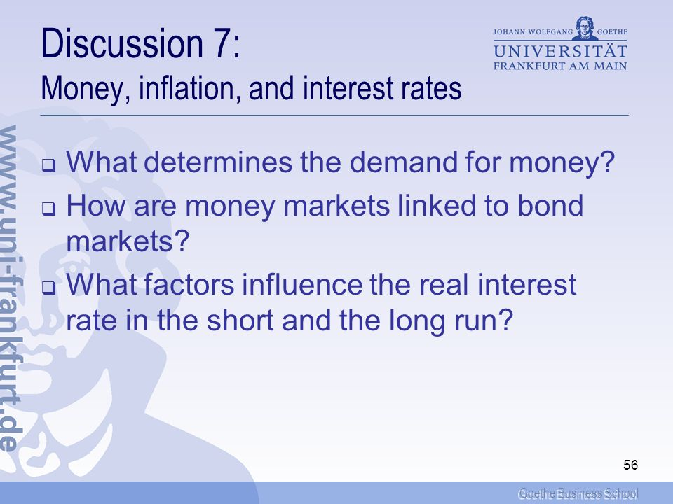 Goethe Business School 56 Discussion 7: Money, inflation, and interest rates What determines the demand for money.
