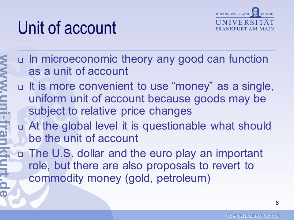 Goethe Business School 7 Medium of exchange The decomposition of exchange acts renders a modern economy based on labor sharing possible But this requires the existence of a social consensus, according to which money is accepted as a general medium of exchange A legal provision can facilitate such acceptance, but it cannot necessarily be enforced