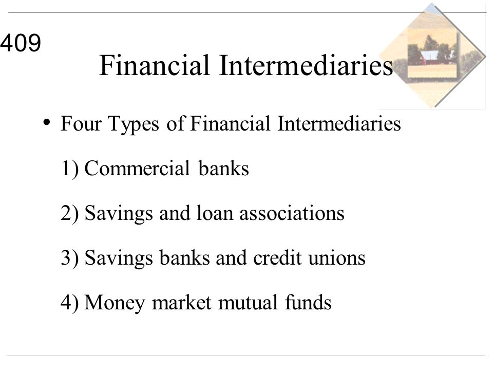 409 Financial Intermediaries Four Types of Financial Intermediaries 1) Commercial banks 2) Savings and loan associations 3) Savings banks and credit u