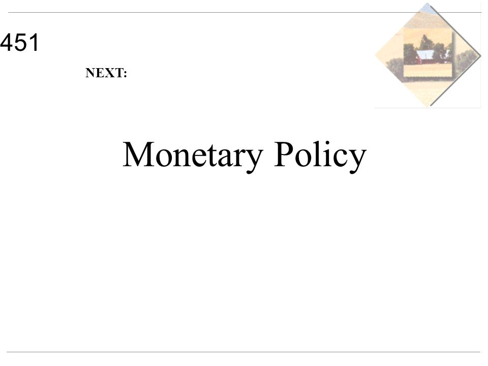451 Monetary Policy NEXT: