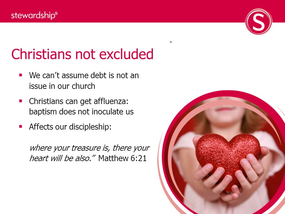 Christians not excluded We cant assume debt is not an issue in our church Christians can get affluenza: baptism does not inoculate us Affects our discipleship: where your treasure is, there your heart will be also.