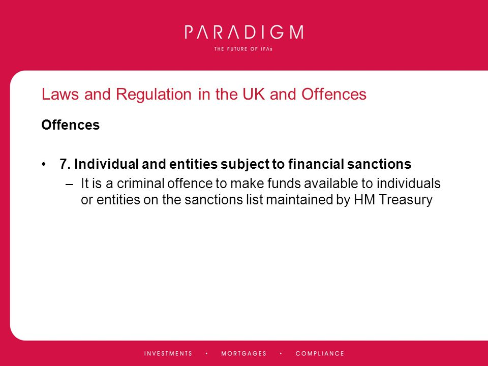 Laws and Regulation in the UK and Offences Offences 7. Individual and entities subject to financial sanctions –It is a criminal offence to make funds