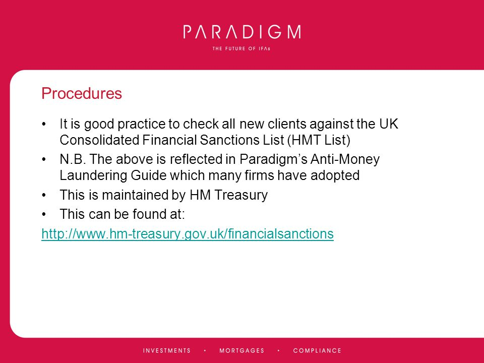 Procedures It is good practice to check all new clients against the UK Consolidated Financial Sanctions List (HMT List) N.B. The above is reflected in