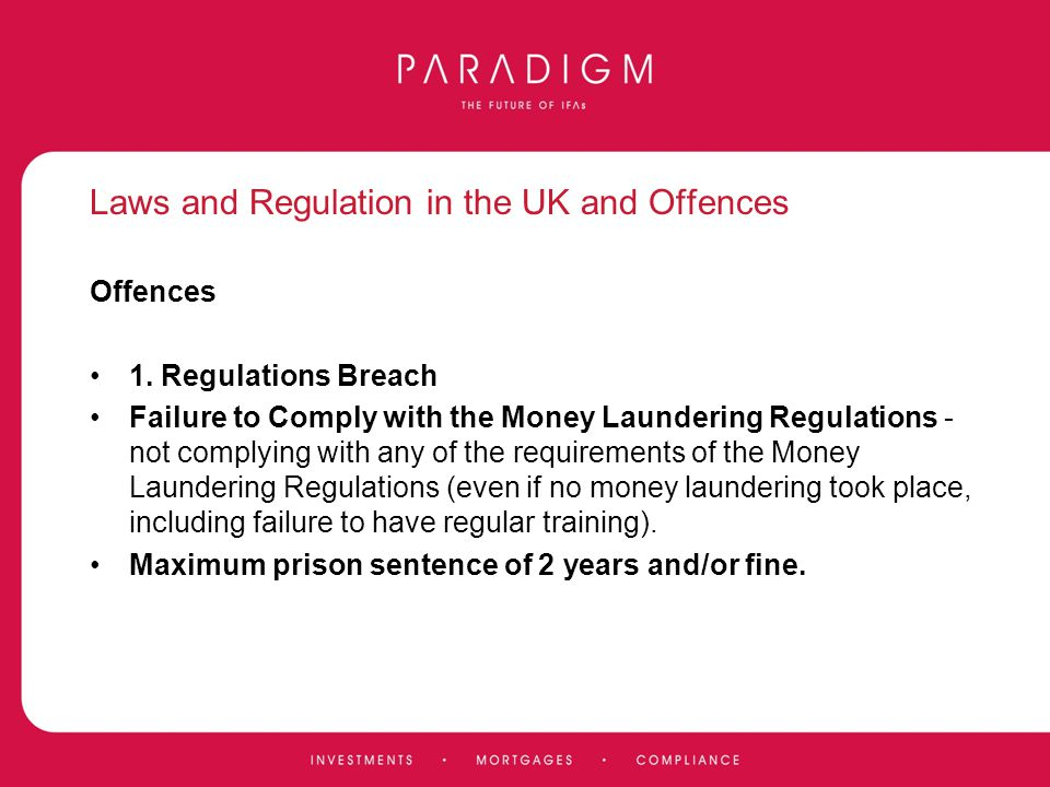 Laws and Regulation in the UK and Offences Offences 1. Regulations Breach Failure to Comply with the Money Laundering Regulations - not complying with