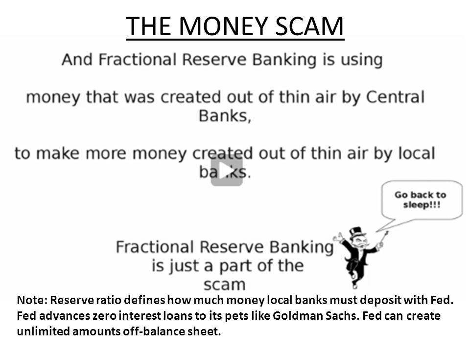 THE MONEY SCAM Note: Reserve ratio defines how much money local banks must deposit with Fed.