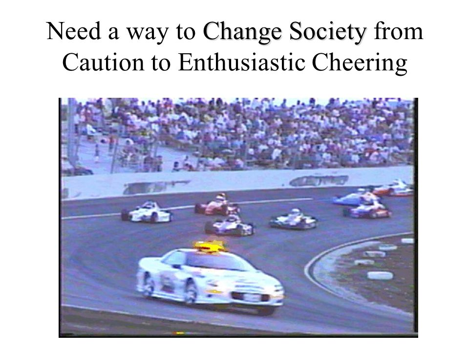 Change Society Need a way to Change Society from Caution to Enthusiastic Cheering