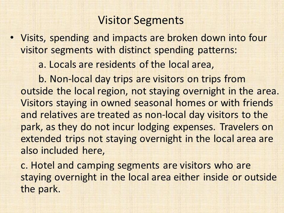 Visitor Segments Visits, spending and impacts are broken down into four visitor segments with distinct spending patterns: a.