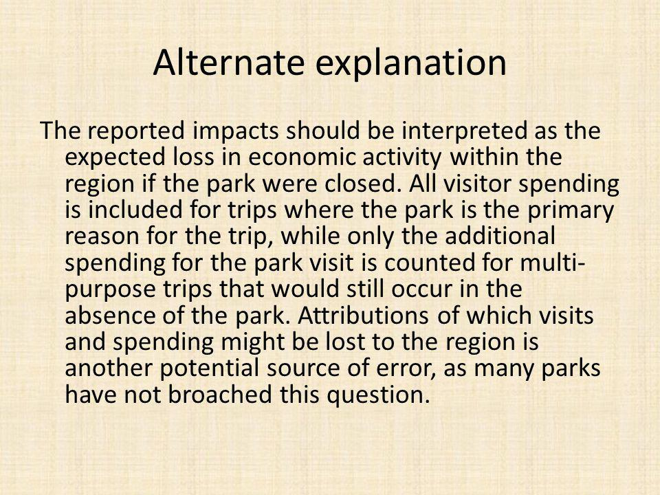 Alternate explanation The reported impacts should be interpreted as the expected loss in economic activity within the region if the park were closed.