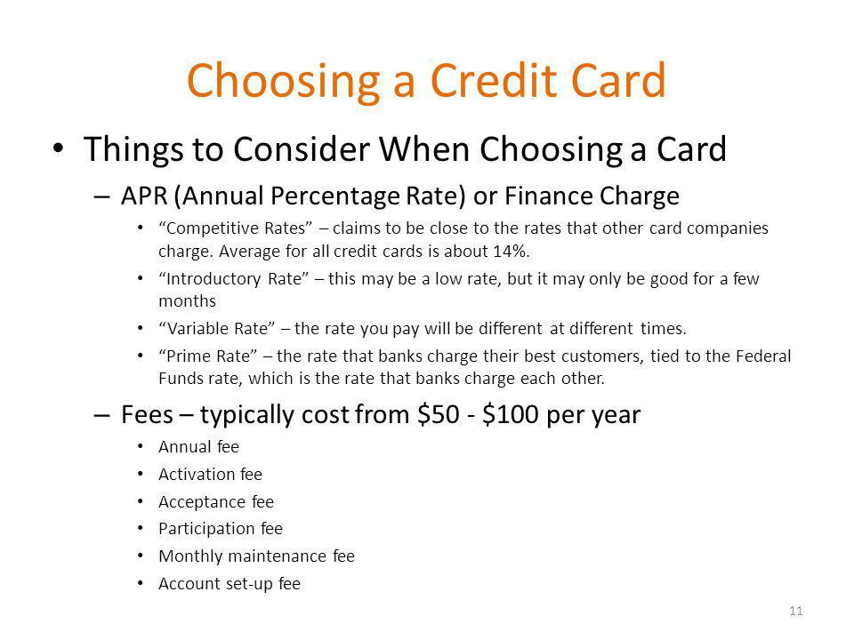 Choosing a Credit Card Things to Consider When Choosing a Card – APR (Annual Percentage Rate) or Finance Charge Competitive Rates – claims to be close to the rates that other card companies charge.