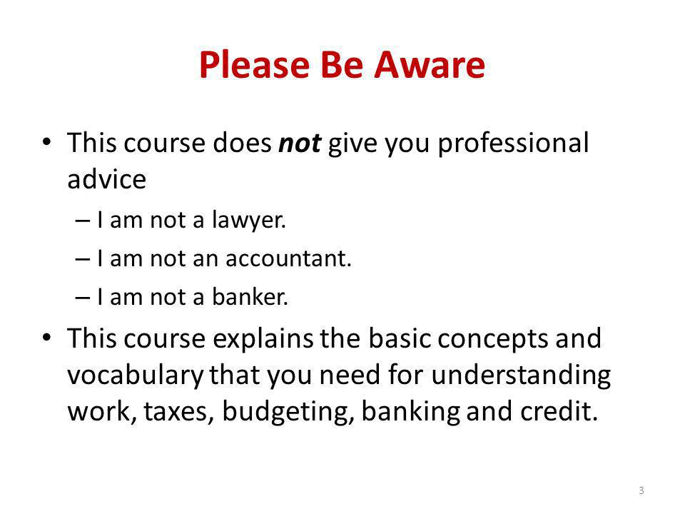 Please Be Aware This course does not give you professional advice – I am not a lawyer.
