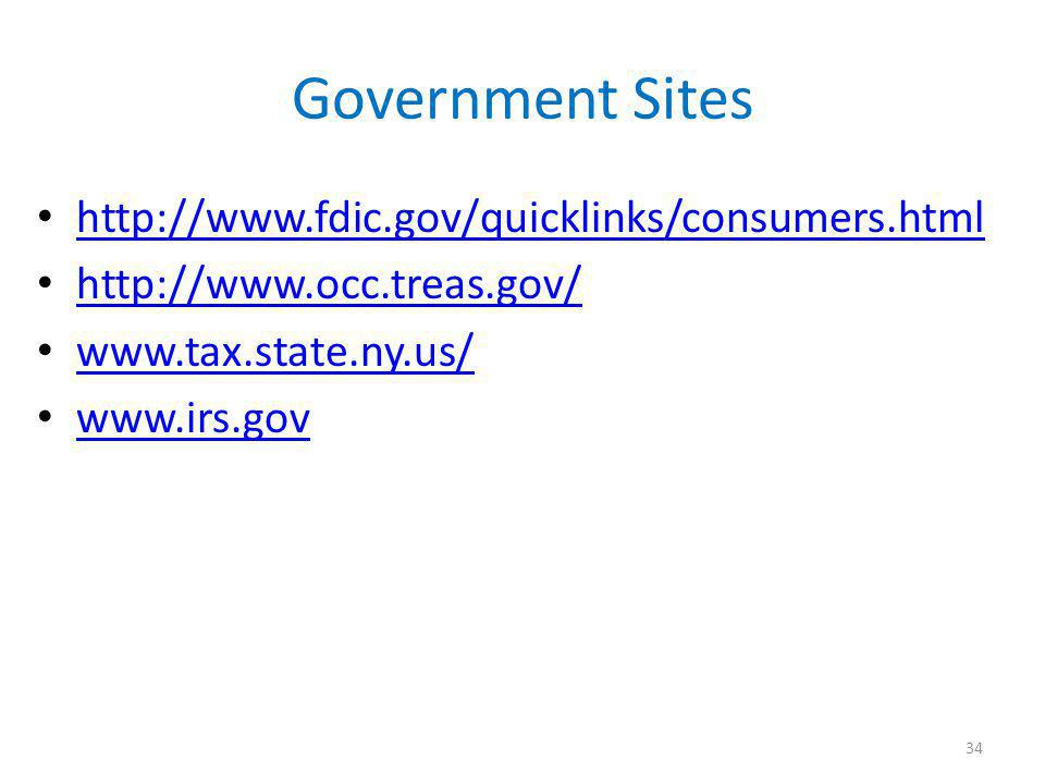 Government Sites http://www.fdic.gov/quicklinks/consumers.html http://www.occ.treas.gov/ www.tax.state.ny.us/ www.irs.gov 34