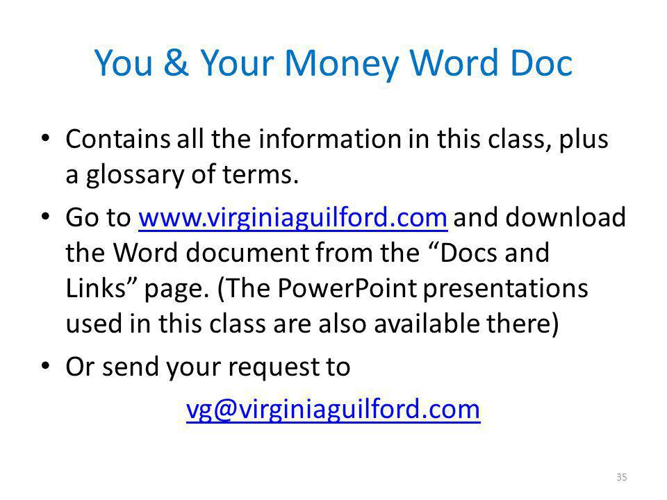 You & Your Money Word Doc Contains all the information in this class, plus a glossary of terms.