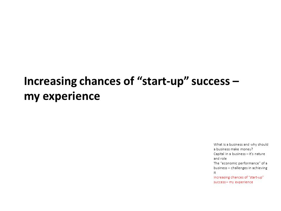 Increasing chances of start-up success – my experience What is a business and why should a business make money.