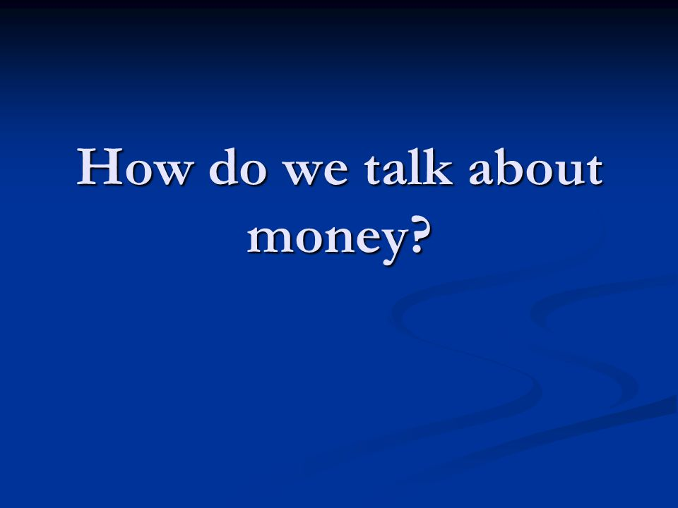 How do we talk about money