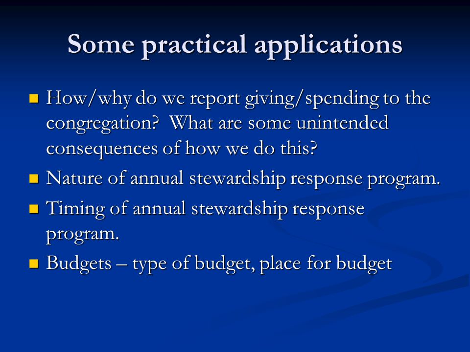 Some practical applications How/why do we report giving/spending to the congregation.