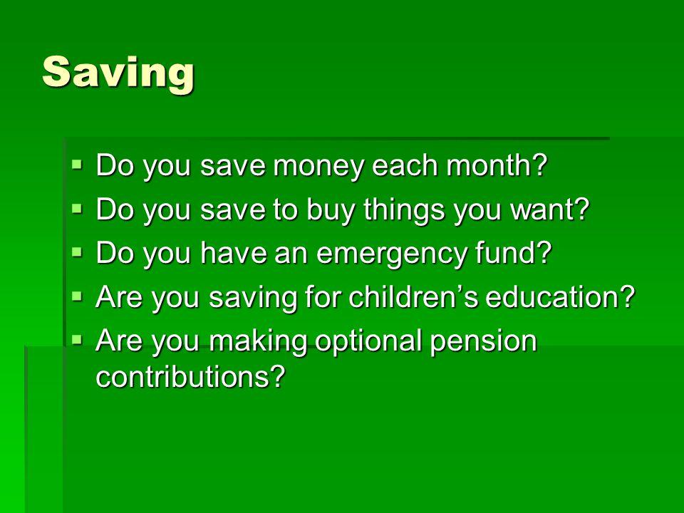 Saving Do you save money each month. Do you save money each month.