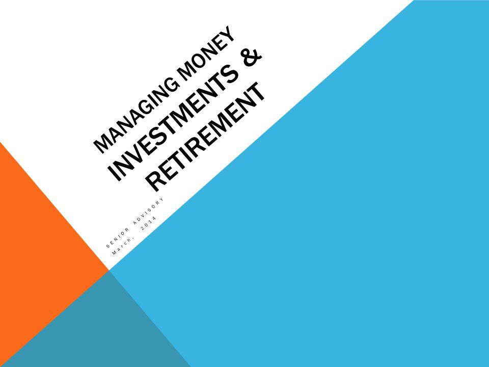 MANAGING MONEY INVESTMENTS & RETIREMENT SENIOR ADVISORY March, 2014