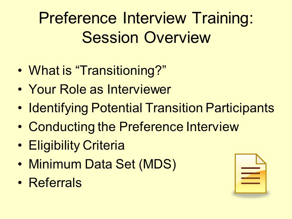 Preference Interview Training: Session Overview What is Transitioning? Your Role as Interviewer Identifying Potential Transition Participants Conducti
