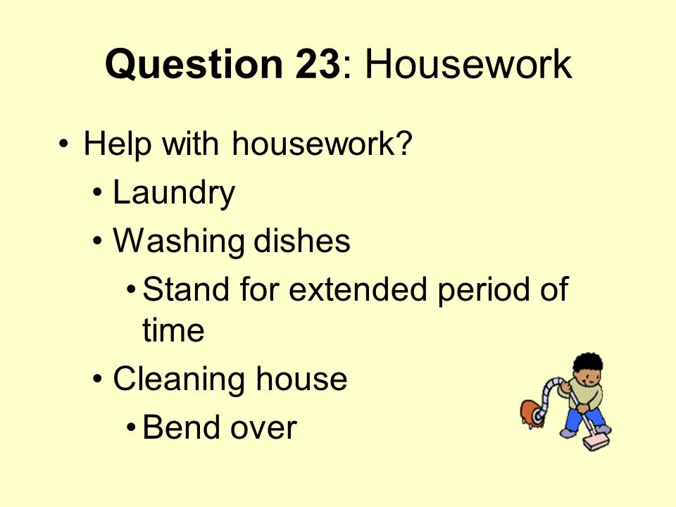 Question 23: Housework Help with housework? Laundry Washing dishes Stand for extended period of time Cleaning house Bend over