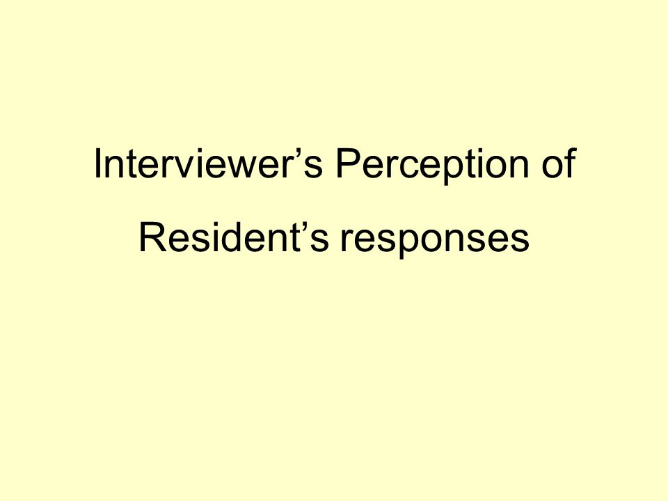 Interviewers Perception of Residents responses