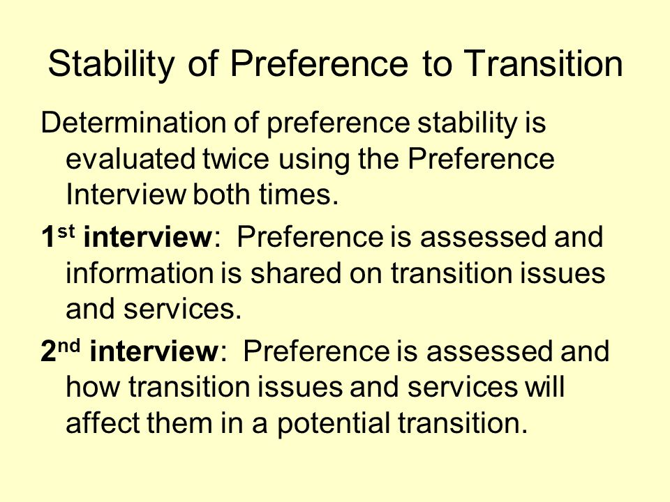 Determination of preference stability is evaluated twice using the Preference Interview both times. 1 st interview: Preference is assessed and informa