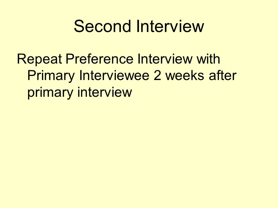 Second Interview Repeat Preference Interview with Primary Interviewee 2 weeks after primary interview