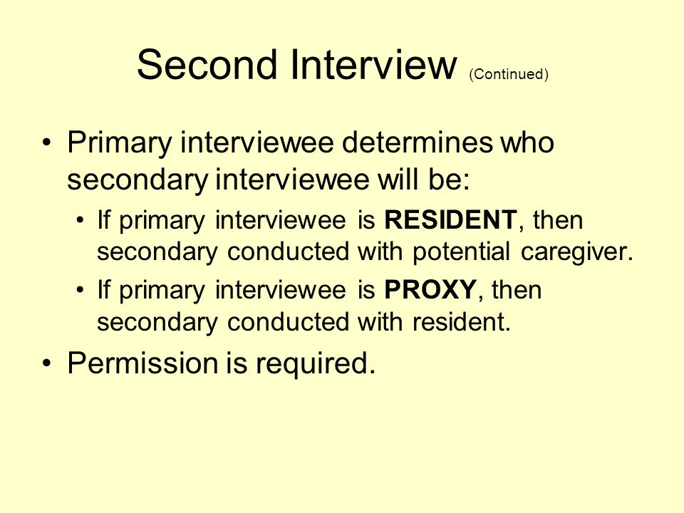 Second Interview (Continued) Primary interviewee determines who secondary interviewee will be: If primary interviewee is RESIDENT, then secondary cond