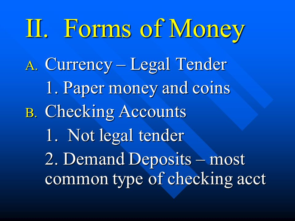 II. Forms of Money A. Currency – Legal Tender 1.