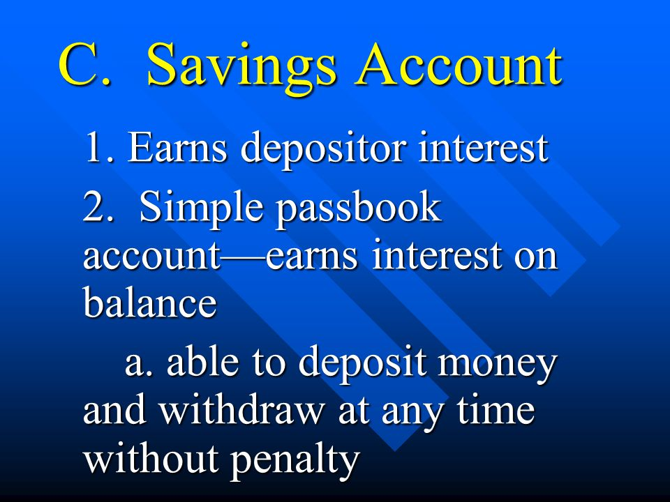C. Savings Account 1. Earns depositor interest 2.