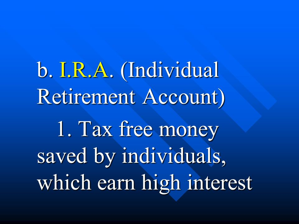 b. I.R.A. (Individual Retirement Account) 1.