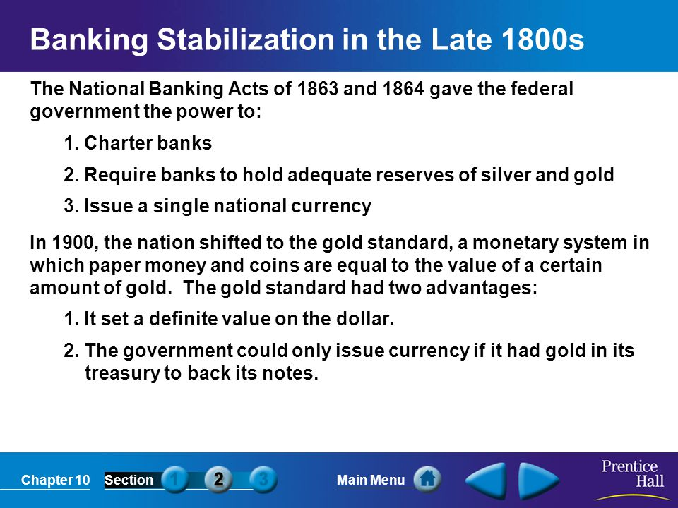 Chapter 10SectionMain Menu Banking Stabilization in the Late 1800s The National Banking Acts of 1863 and 1864 gave the federal government the power to