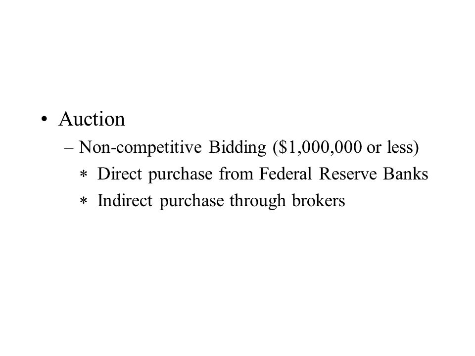 Auction –Non-competitive Bidding ($1,000,000 or less) Direct purchase from Federal Reserve Banks Indirect purchase through brokers