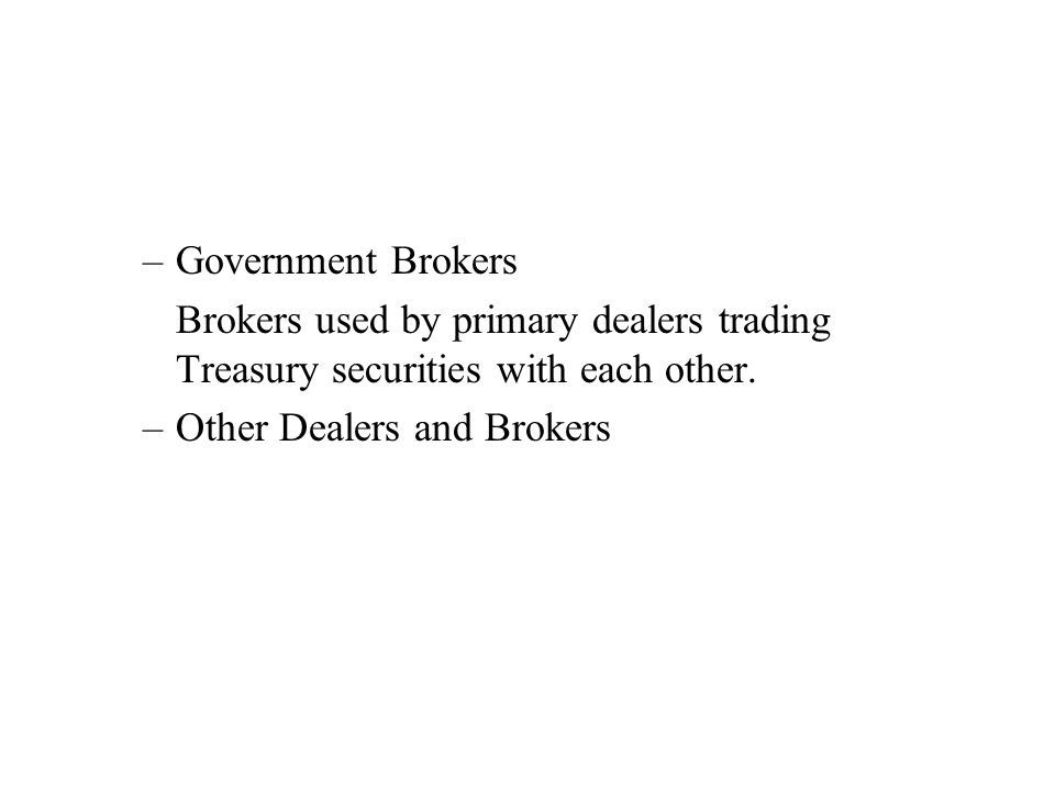 –Government Brokers Brokers used by primary dealers trading Treasury securities with each other.