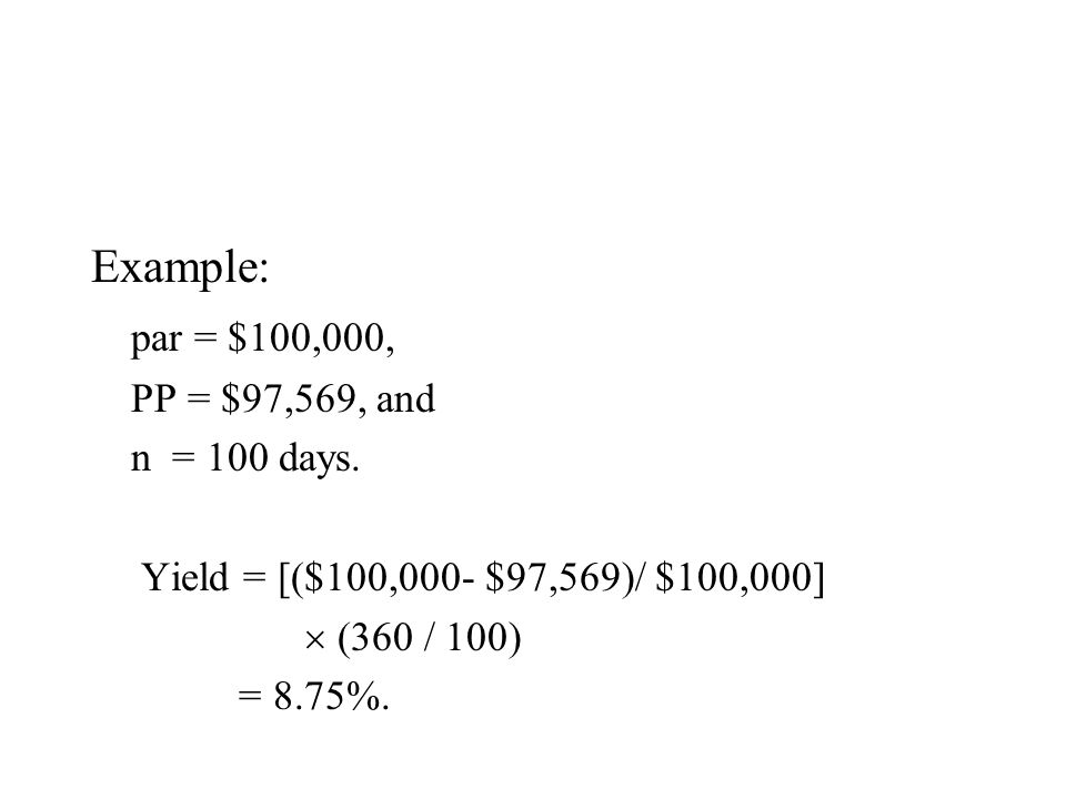 Example: par = $100,000, PP = $97,569, and n = 100 days.