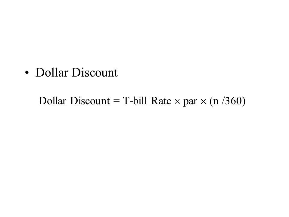 Dollar Discount Dollar Discount = T-bill Rate par (n /360)
