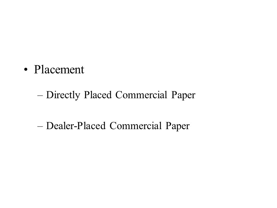 Placement –Directly Placed Commercial Paper –Dealer-Placed Commercial Paper