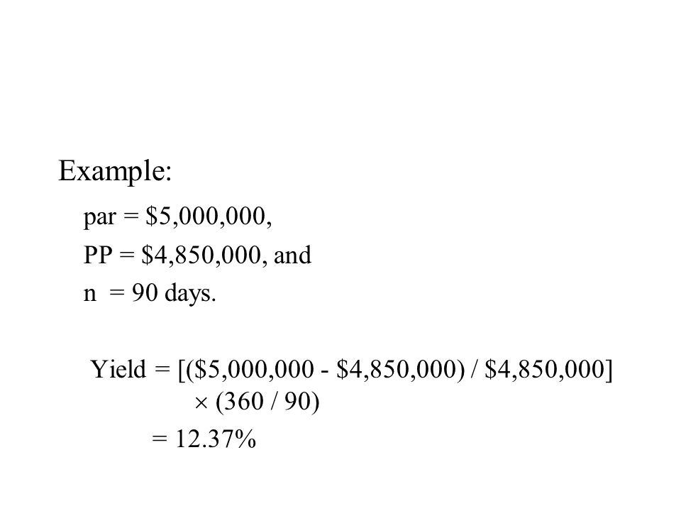 Example: par = $5,000,000, PP = $4,850,000, and n = 90 days.